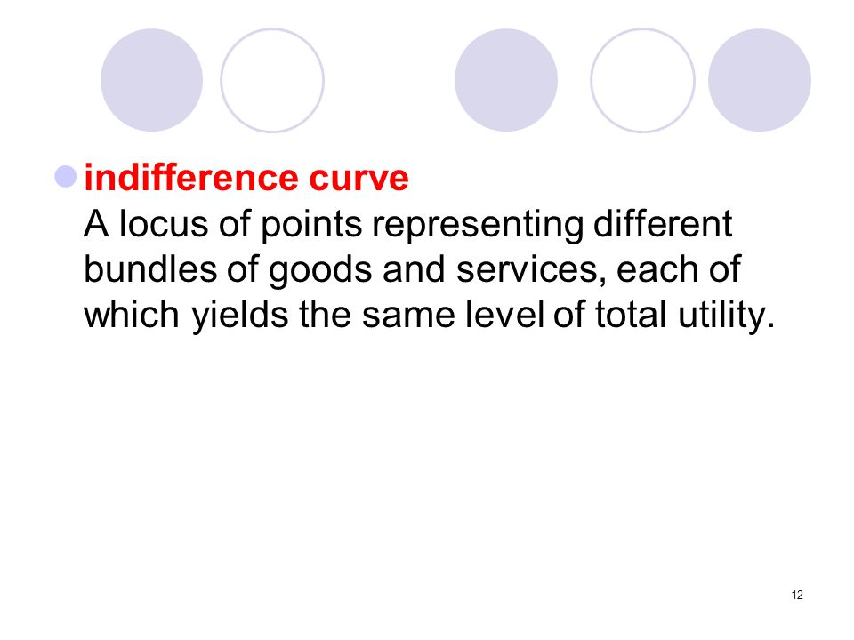 indifference curve A locus of points representing different bundles of goods and services, each of which yields the same level of total utility.
