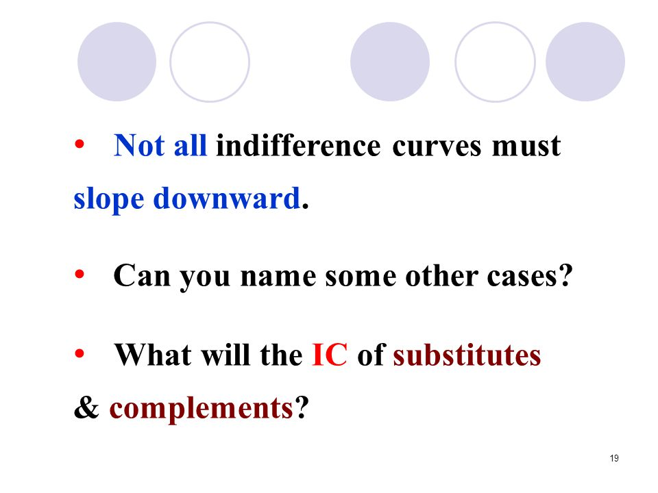 Not all indifference curves must slope downward.