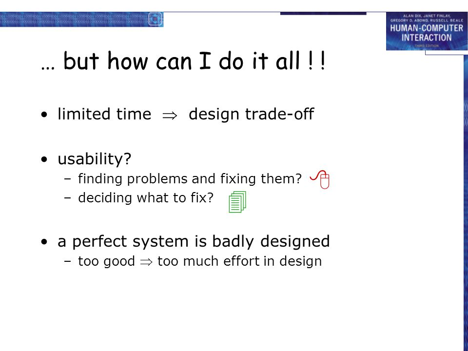 … but how can I do it all ! !   limited time  design trade-off