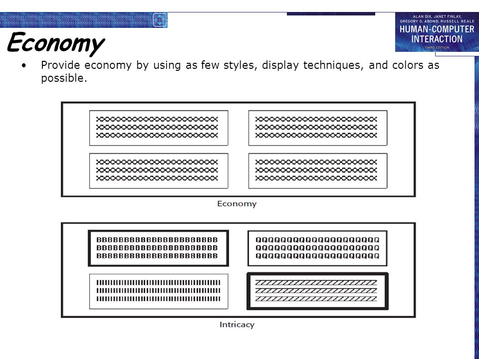 Economy Provide economy by using as few styles, display techniques, and colors as possible.