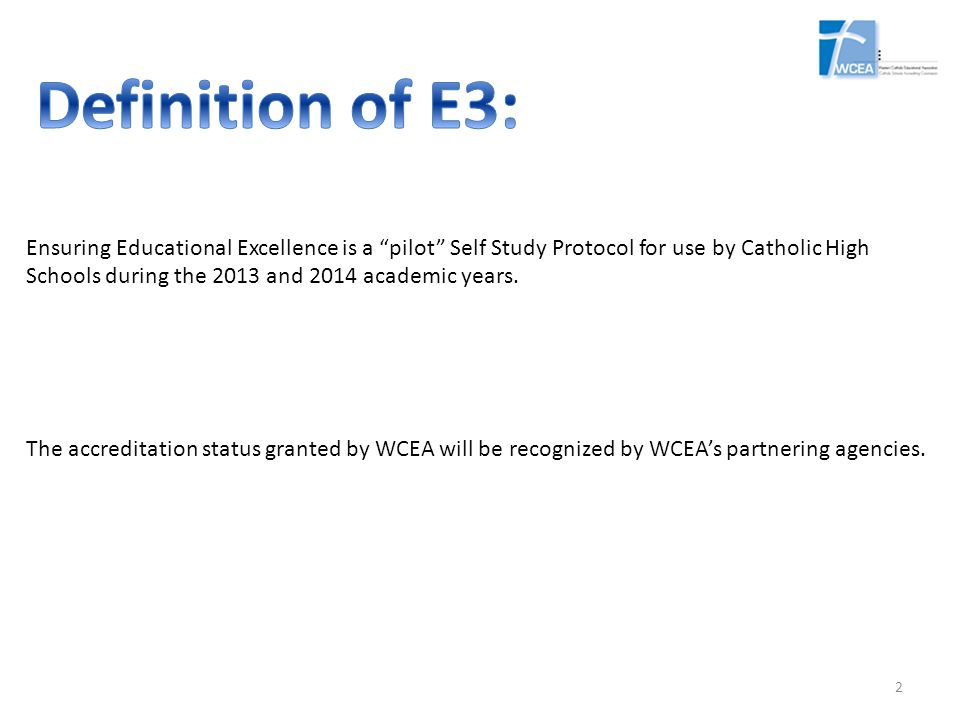 Definition of E3: Ensuring Educational Excellence is a pilot Self Study Protocol for use by Catholic High.