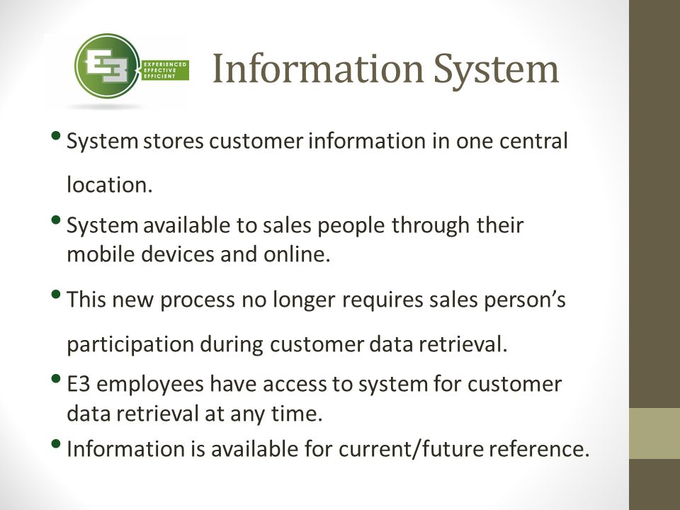 Information System System stores customer information in one central location.