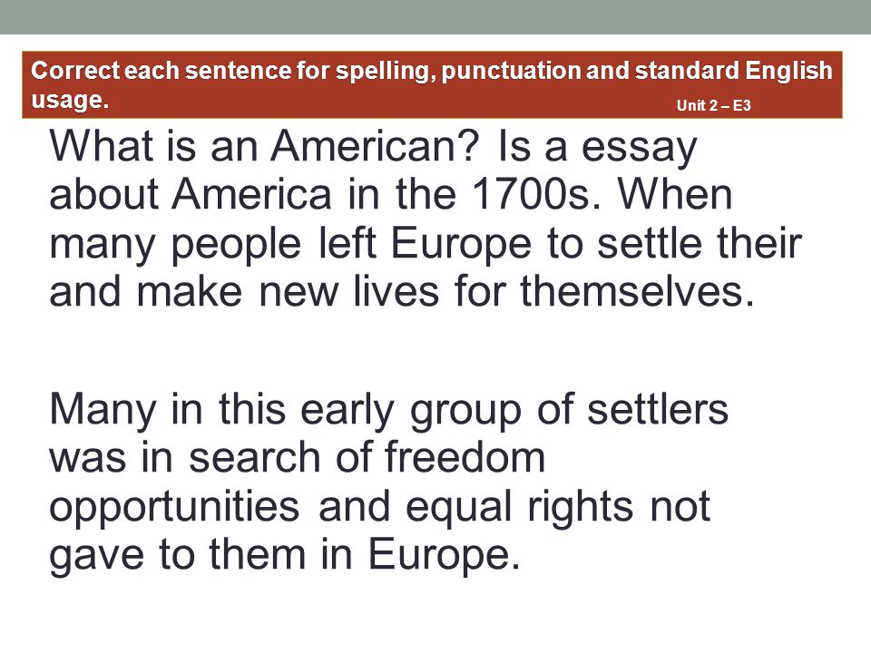 Correct each sentence for spelling, punctuation and standard English usage.