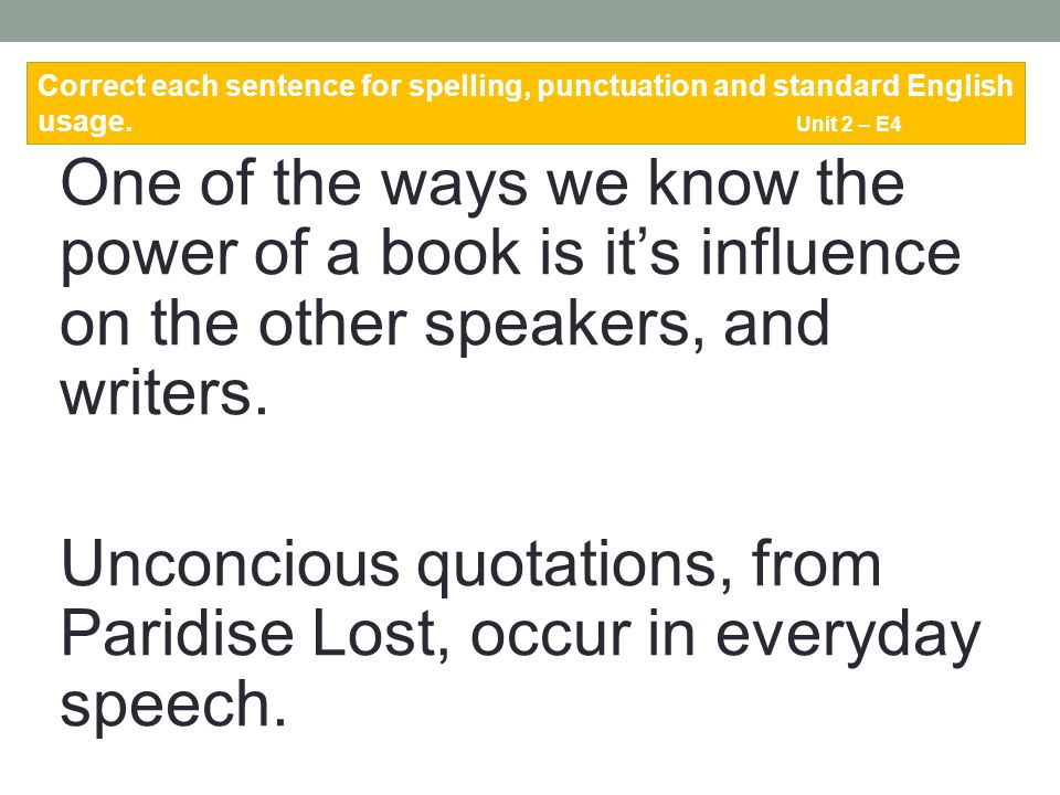 Correct each sentence for spelling, punctuation and standard English usage. Unit 2 – E4