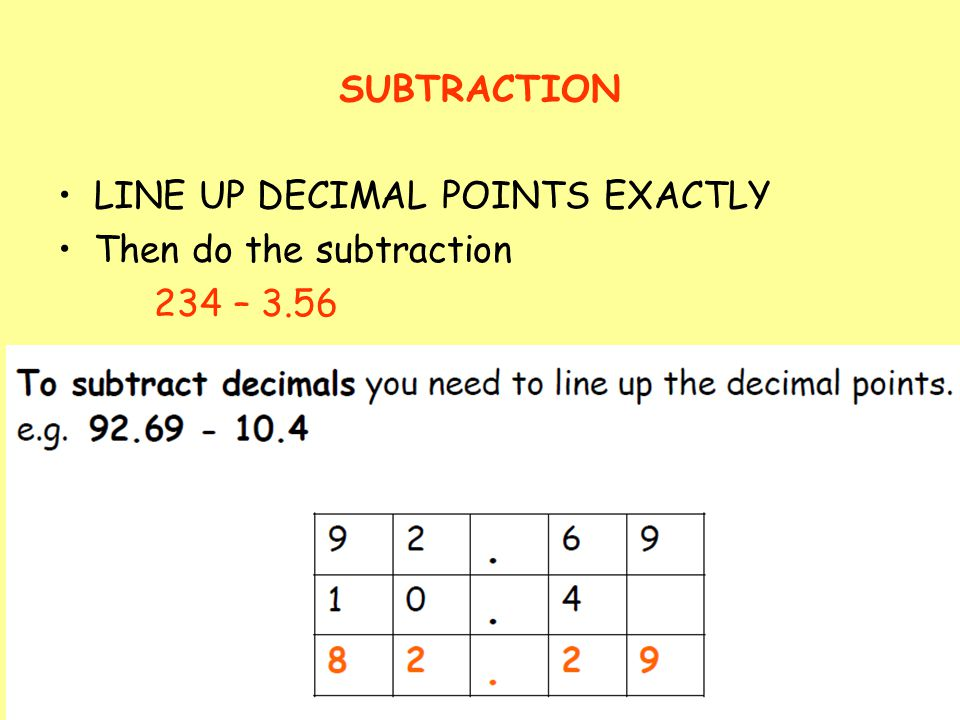 SUBTRACTION LINE UP DECIMAL POINTS EXACTLY Then do the subtraction 234 – 3.56