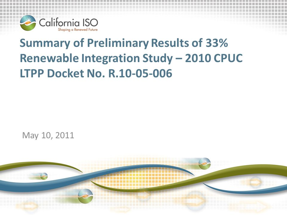 Summary of Preliminary Results of 33% Renewable Integration Study – 2010 CPUC LTPP Docket No. R.10-05-006
