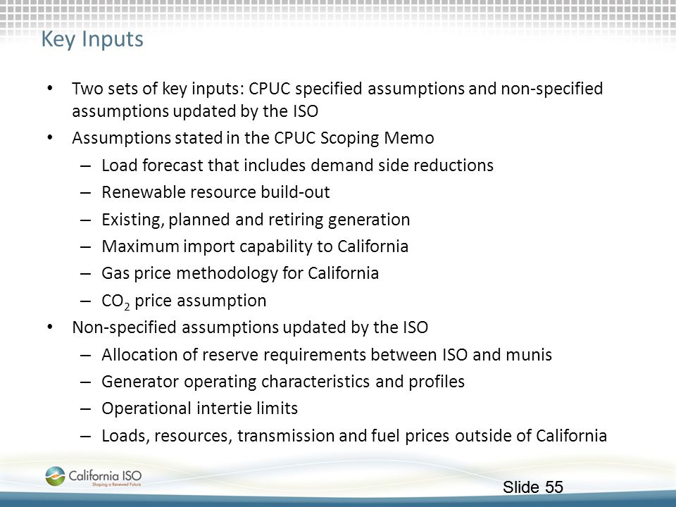 Key Inputs Two sets of key inputs: CPUC specified assumptions and non-specified assumptions updated by the ISO.