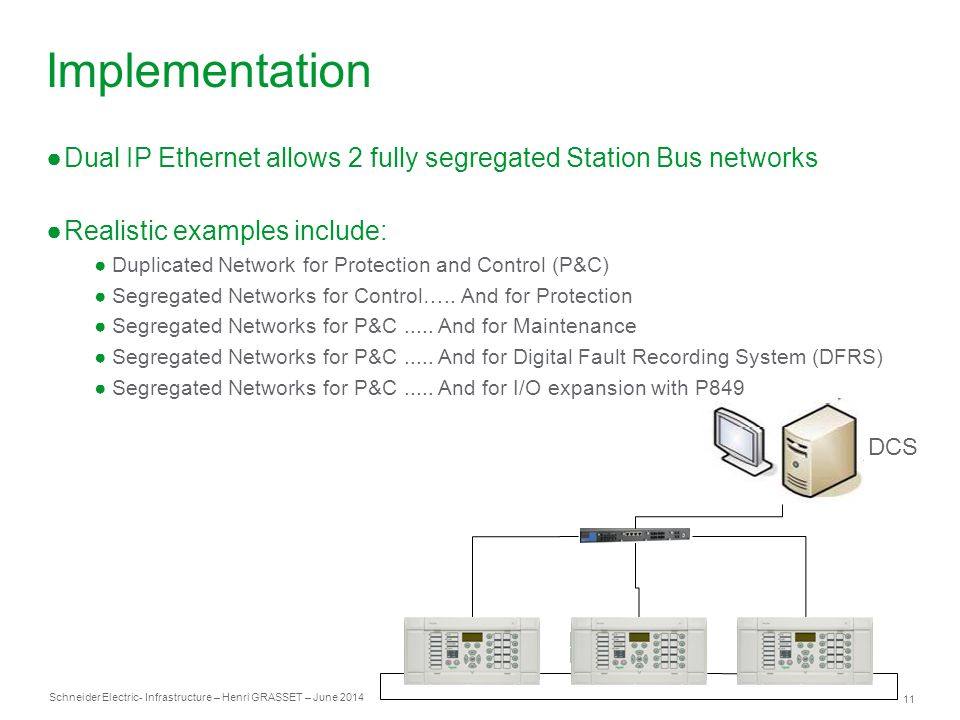 Implementation Dual IP Ethernet allows 2 fully segregated Station Bus networks. Realistic examples include:
