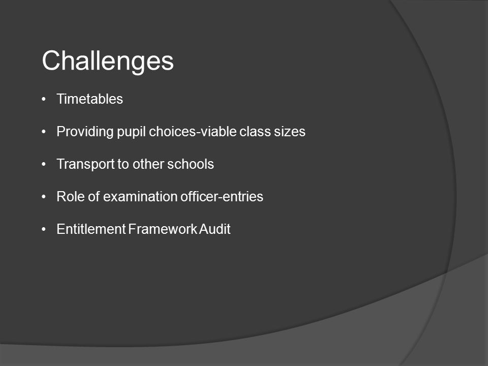 Challenges Timetables Providing pupil choices-viable class sizes