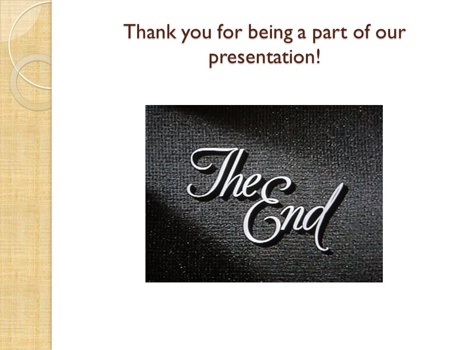 Thank you for being a part of our presentation!