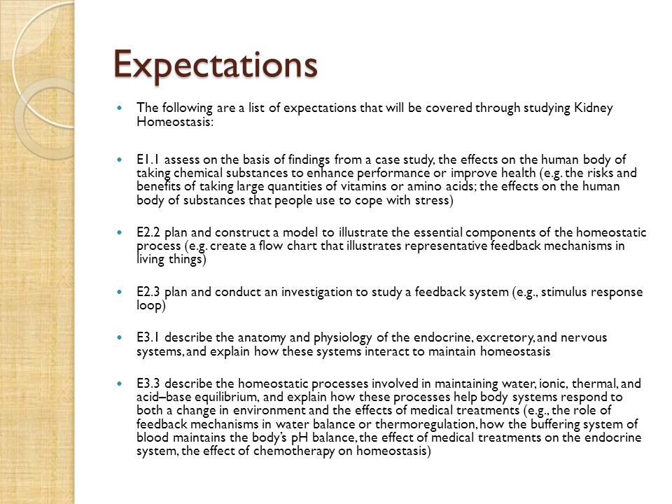 Expectations The following are a list of expectations that will be covered through studying Kidney Homeostasis: