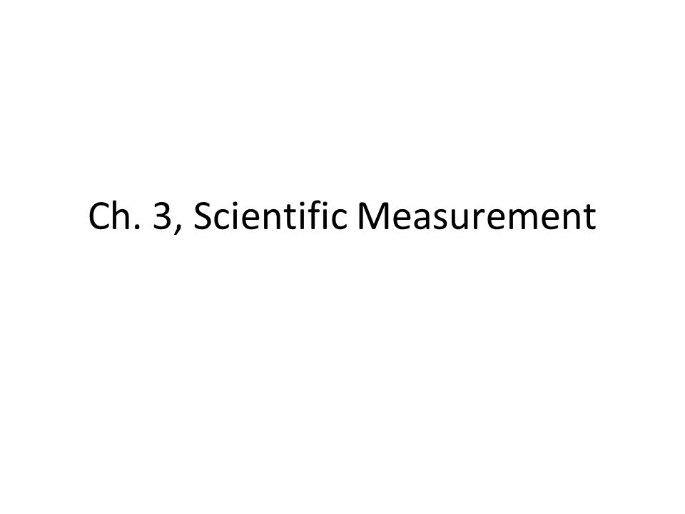 Ch. 3, Scientific Measurement