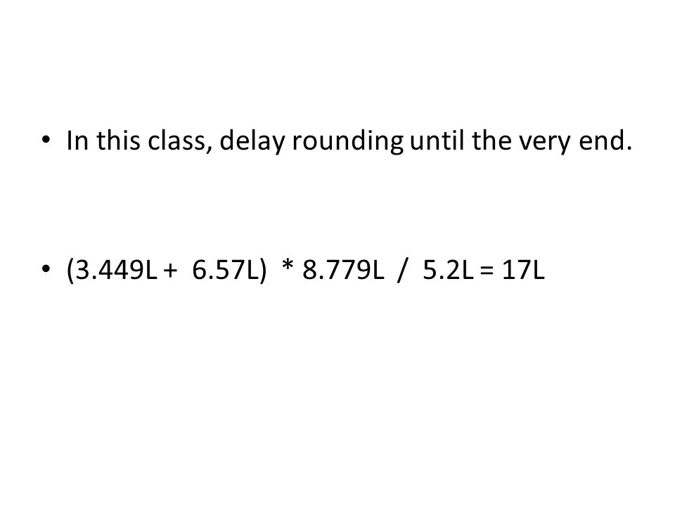 In this class, delay rounding until the very end.