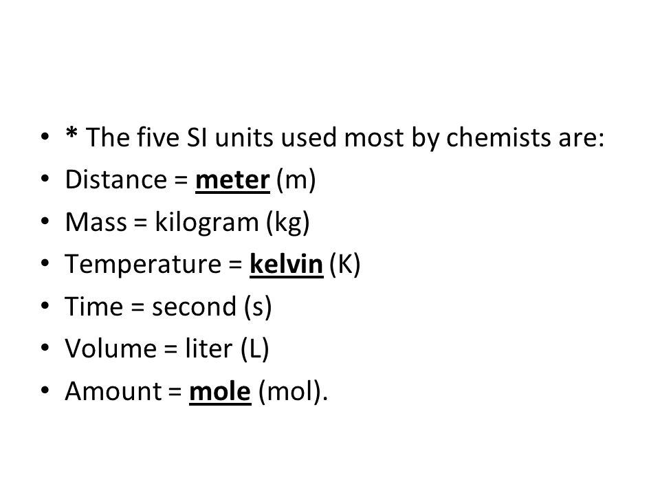 * The five SI units used most by chemists are: