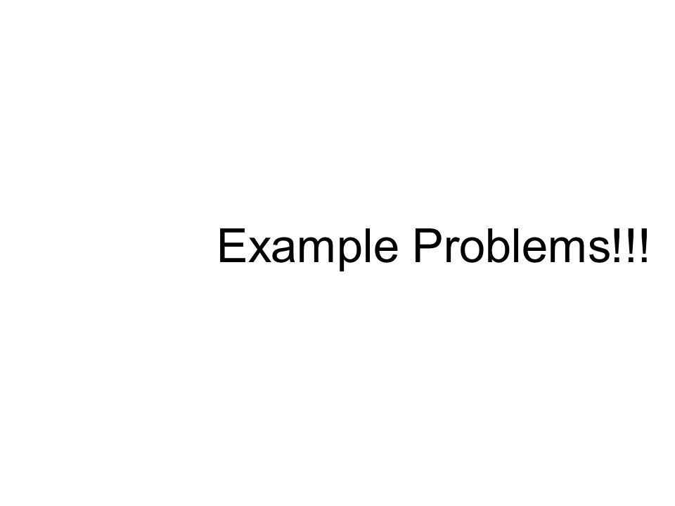 Example Problems!!!