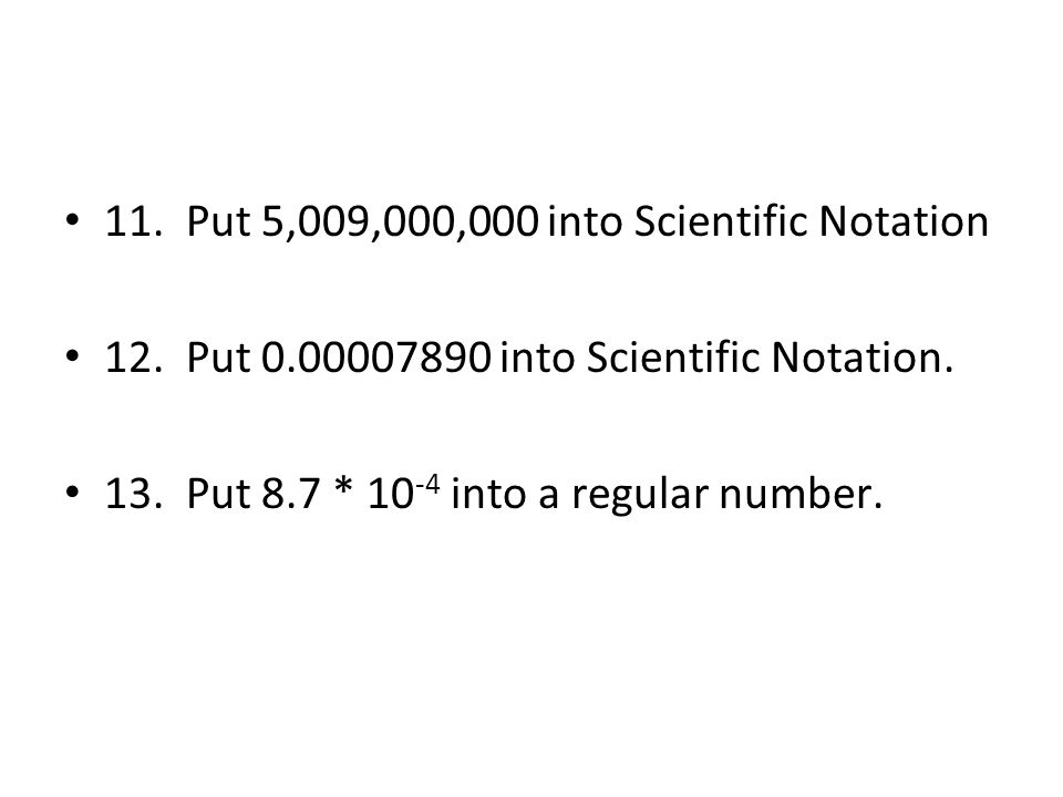 11. Put 5,009,000,000 into Scientific Notation