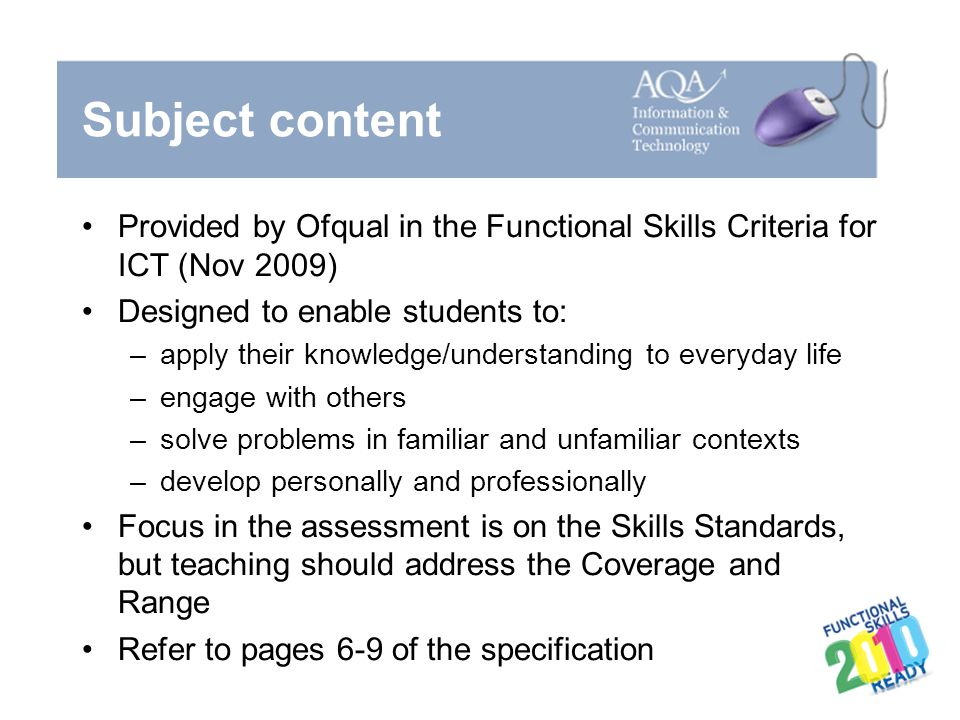 Subject content Provided by Ofqual in the Functional Skills Criteria for ICT (Nov 2009) Designed to enable students to: