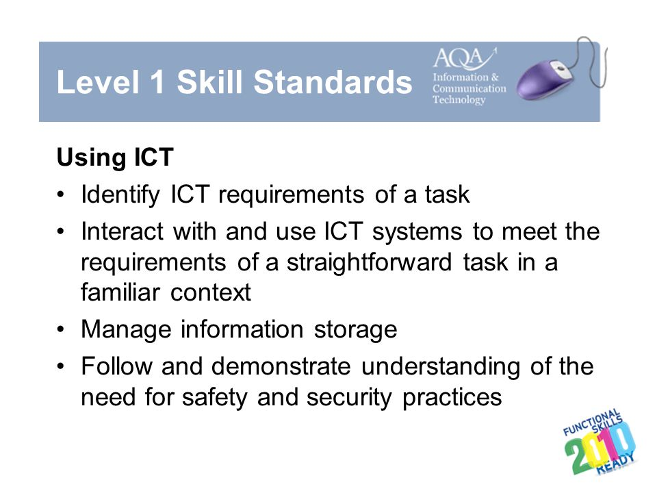 Level 1 Skill Standards Using ICT Identify ICT requirements of a task
