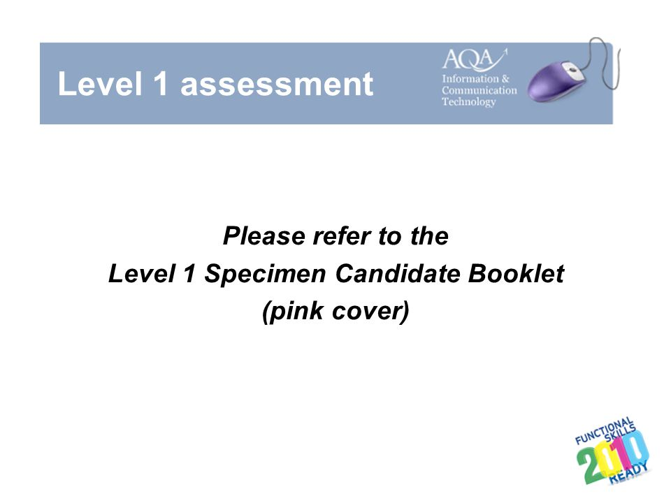 Please refer to the Level 1 Specimen Candidate Booklet (pink cover)