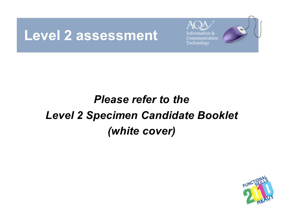 Please refer to the Level 2 Specimen Candidate Booklet (white cover)
