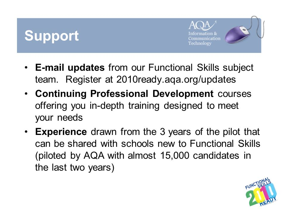 Support E-mail updates from our Functional Skills subject team. Register at 2010ready.aqa.org/updates.