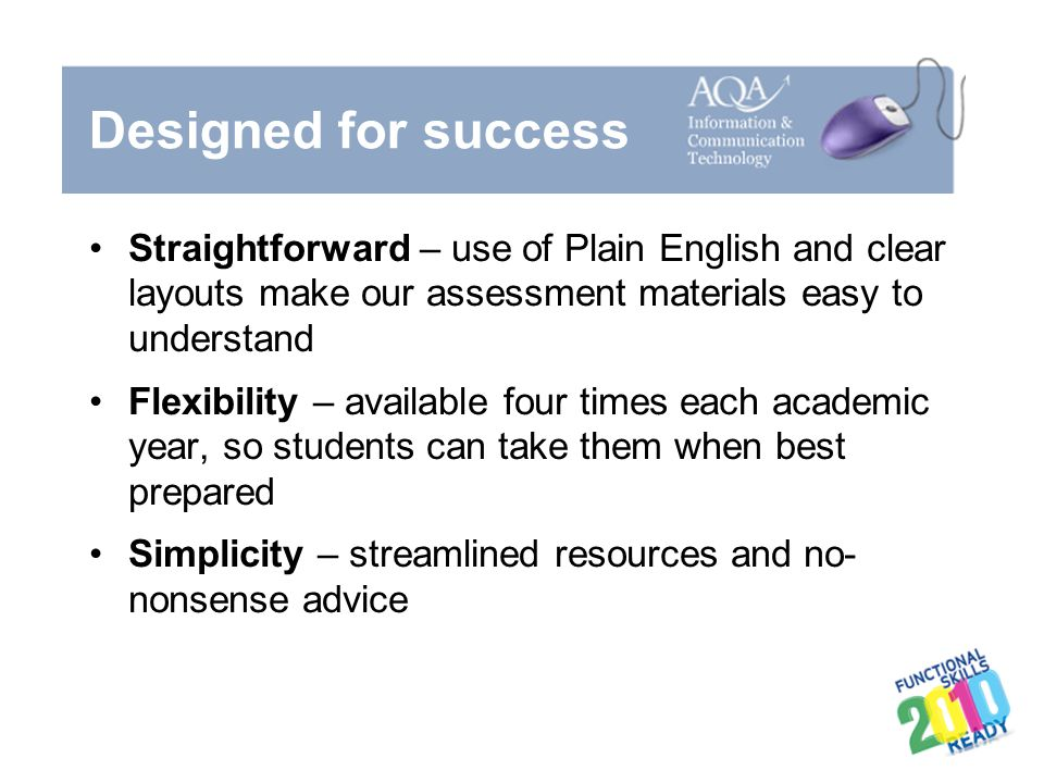 Designed for success Straightforward – use of Plain English and clear layouts make our assessment materials easy to understand.