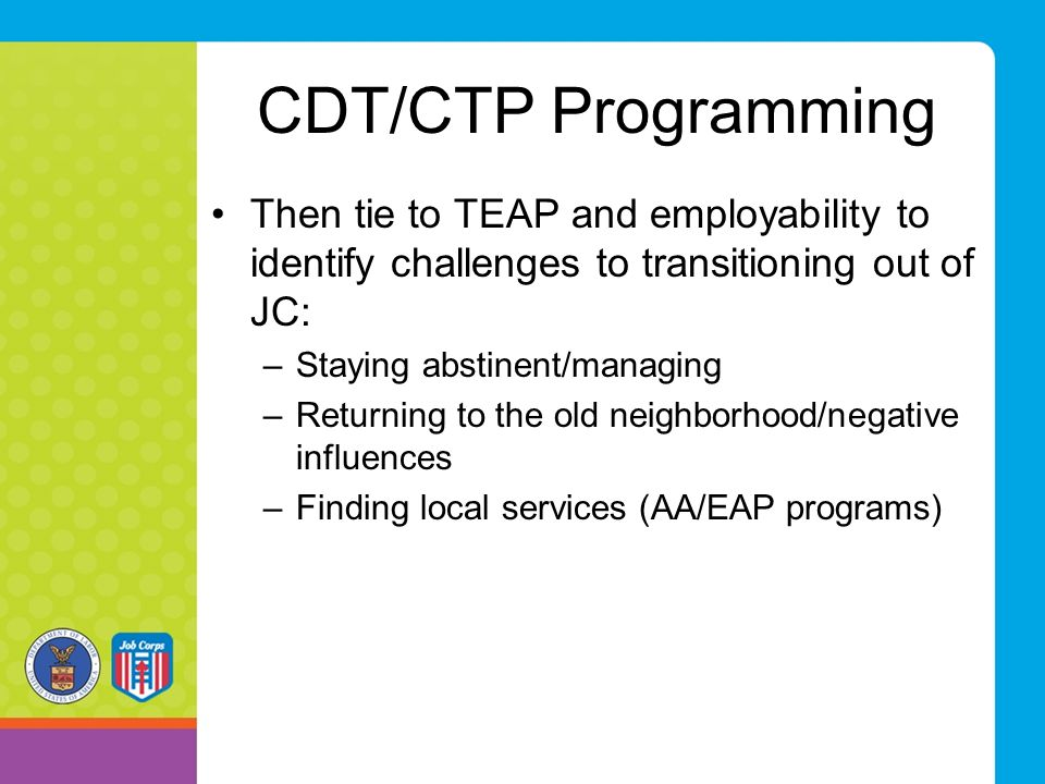 CDT/CTP Programming Then tie to TEAP and employability to identify challenges to transitioning out of JC: