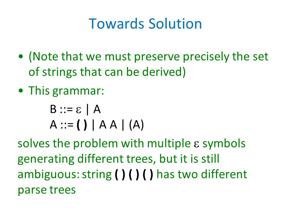Towards Solution (Note that we must preserve precisely the set of strings that can be derived) This grammar: