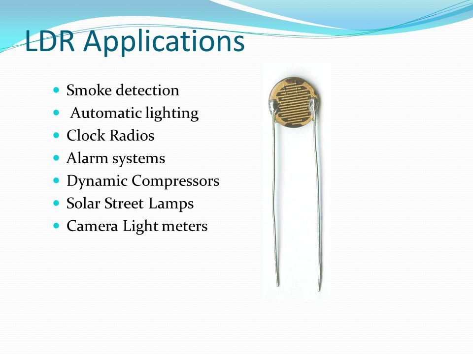 LDR Applications Smoke detection Automatic lighting Clock Radios