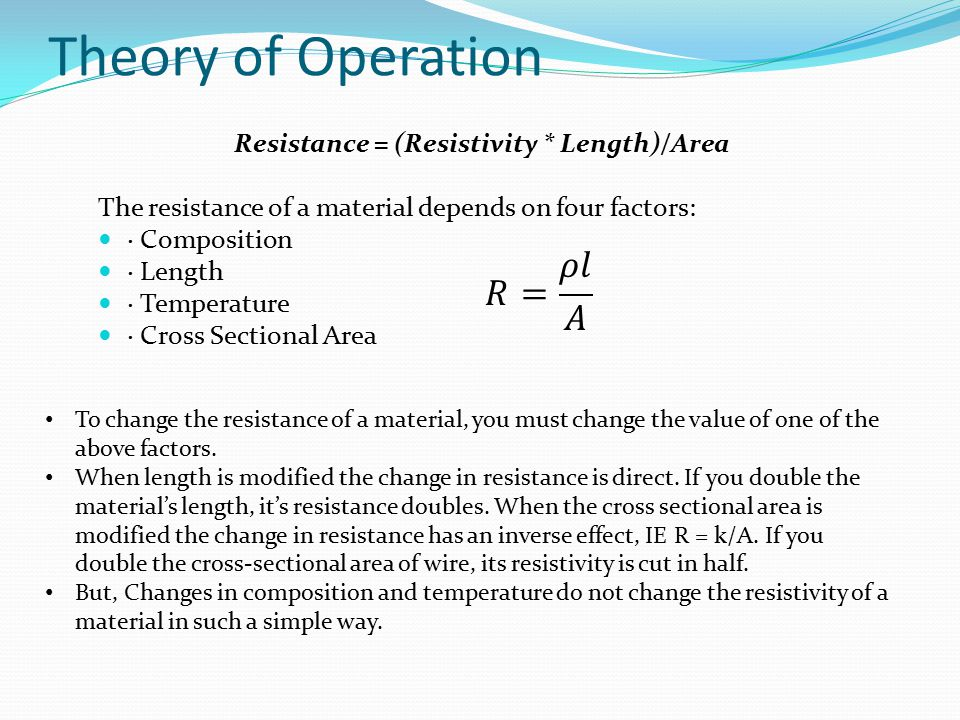 Theory of Operation 𝑅= 𝜌𝑙 𝐴 Resistance = (Resistivity * Length)/Area