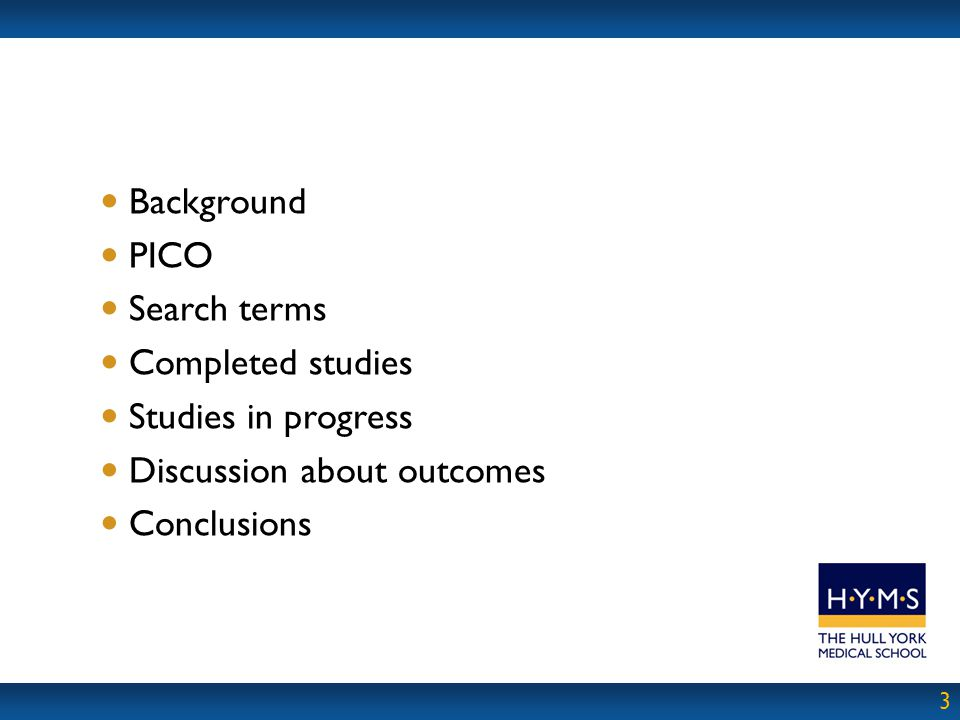 Background PICO. Search terms. Completed studies. Studies in progress. Discussion about outcomes.