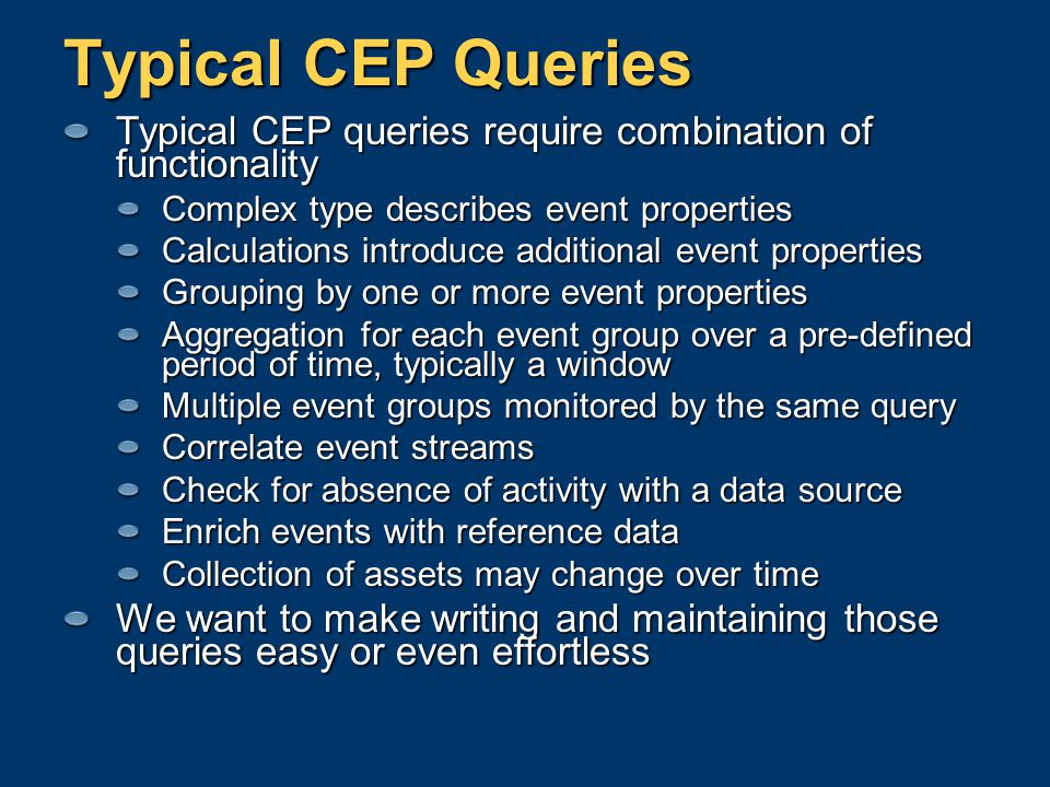 Typical CEP Queries Typical CEP queries require combination of functionality. Complex type describes event properties.