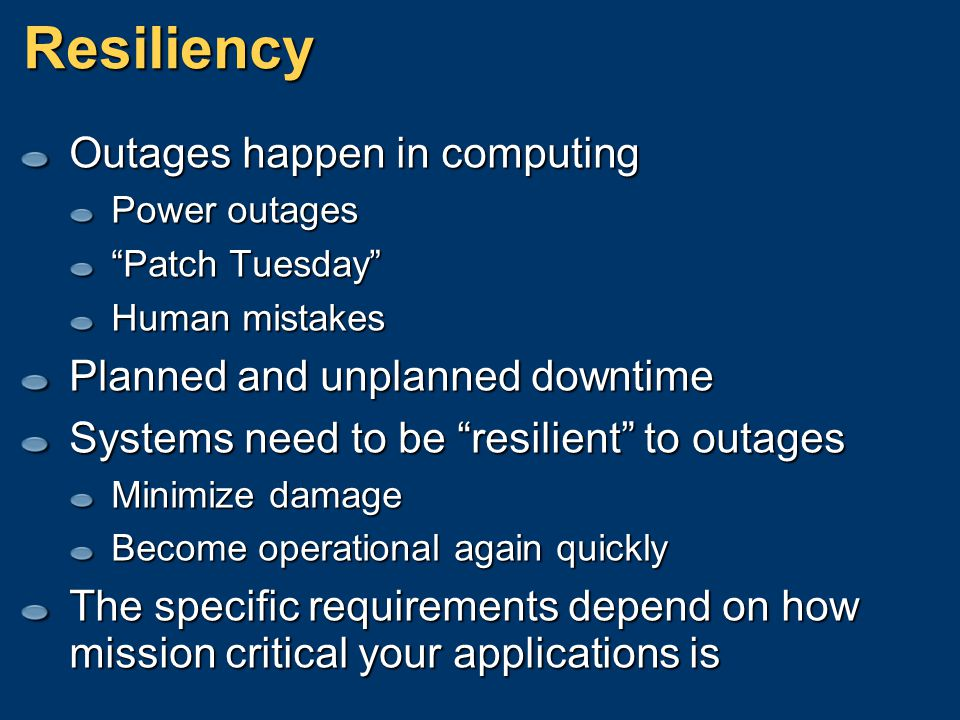Resiliency Outages happen in computing Planned and unplanned downtime