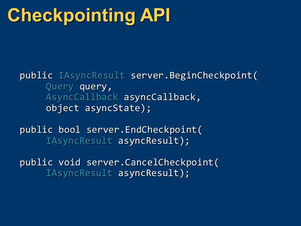 Checkpointing API public IAsyncResult server.BeginCheckpoint(