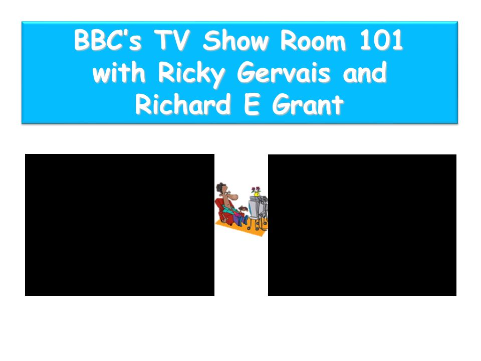 BBC's TV Show Room 101 with Ricky Gervais and Richard E Grant