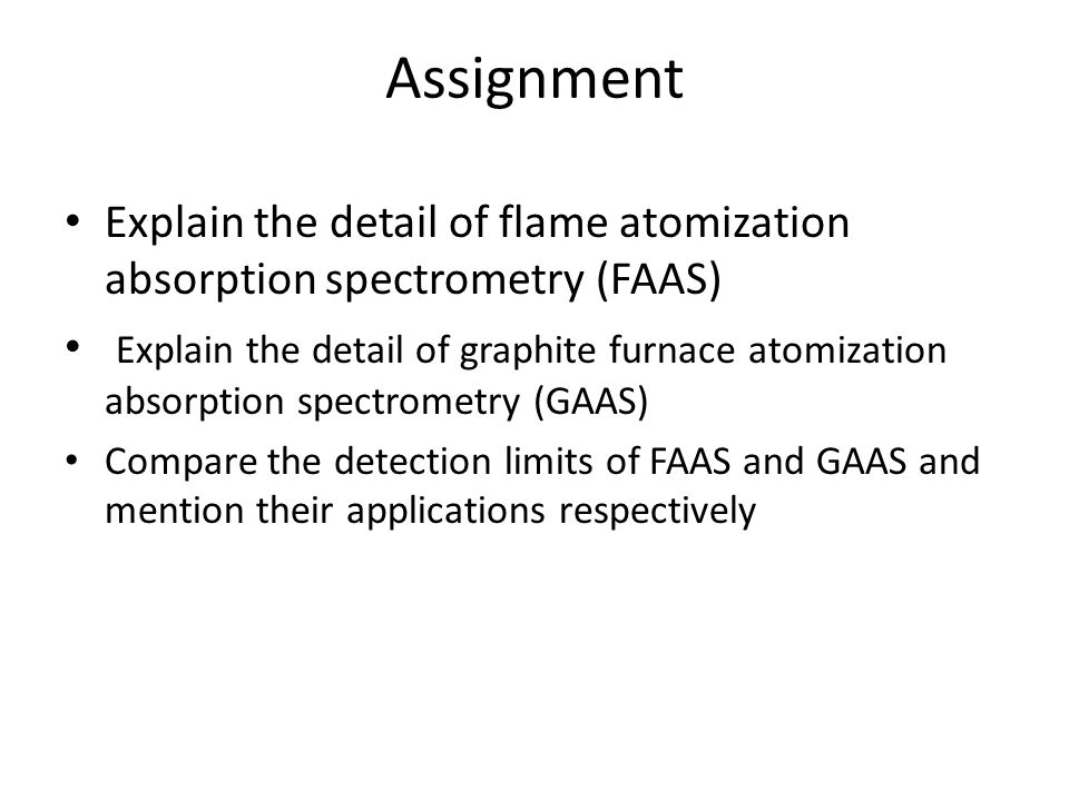 Assignment Explain the detail of flame atomization absorption spectrometry (FAAS)