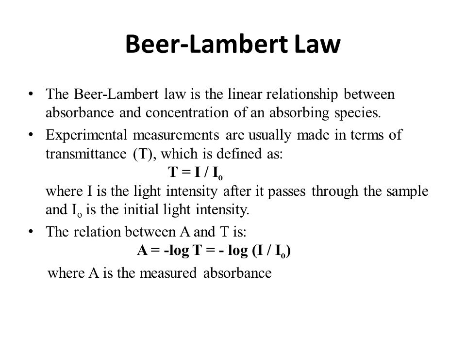 Beer-Lambert Law The Beer-Lambert law is the linear relationship between absorbance and concentration of an absorbing species.