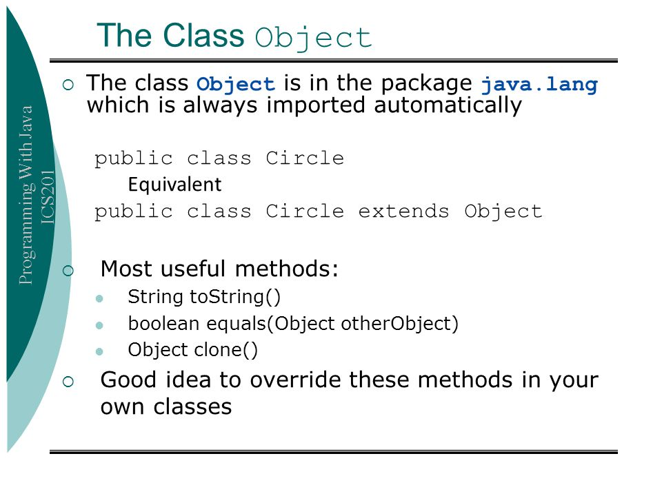 The Class Object The class Object is in the package java.lang which is always imported automatically.