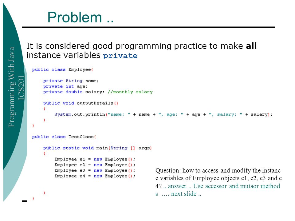 Problem .. It is considered good programming practice to make all instance variables private.