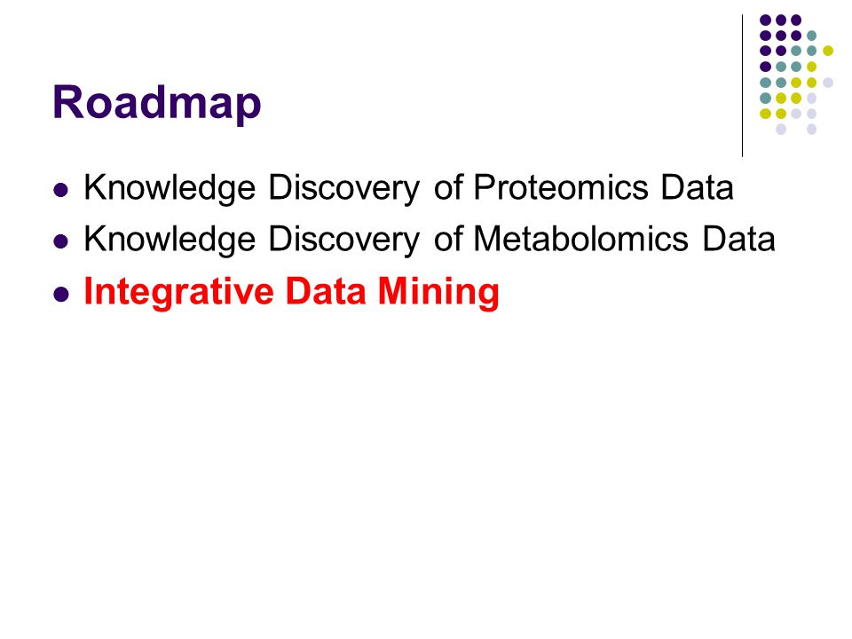 Roadmap Integrative Data Mining Knowledge Discovery of Proteomics Data