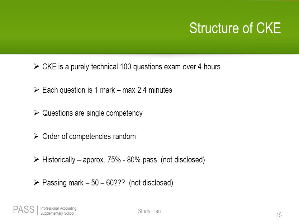 Structure of CKE CKE is a purely technical 100 questions exam over 4 hours. Each question is 1 mark – max 2.4 minutes.