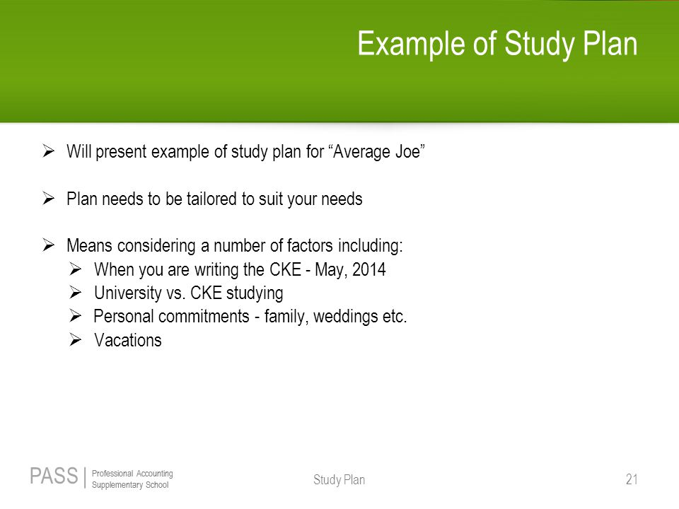 Example of Study Plan Will present example of study plan for Average Joe Plan needs to be tailored to suit your needs.