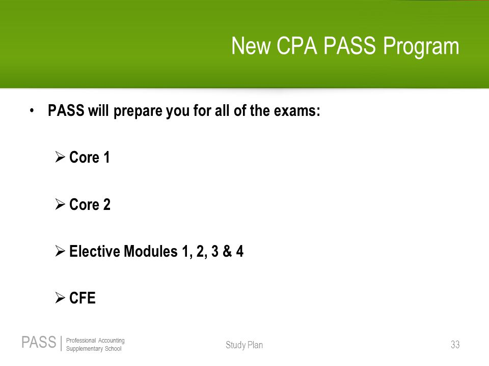 New CPA PASS Program PASS will prepare you for all of the exams:
