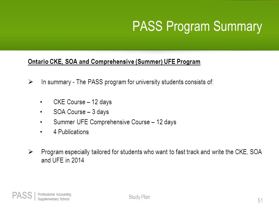 PASS Program Summary Ontario CKE, SOA and Comprehensive (Summer) UFE Program. In summary - The PASS program for university students consists of: