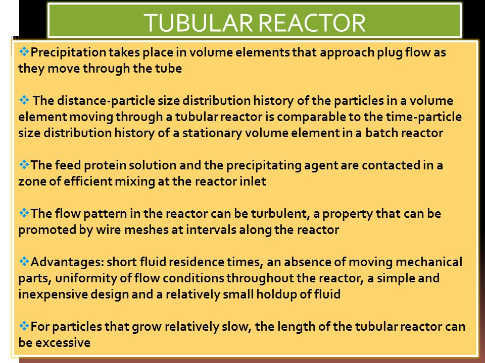 TUBULAR REACTOR Precipitation takes place in volume elements that approach plug flow as they move through the tube.