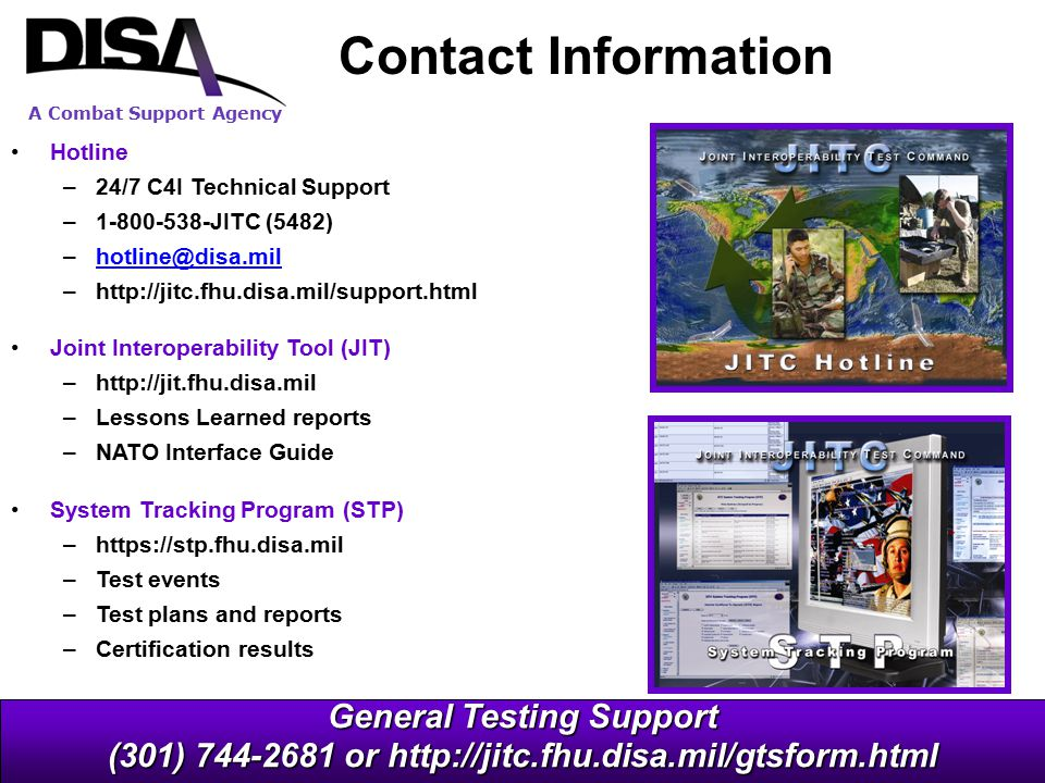 Contact Information Hotline. 24/7 C4I Technical Support. 1-800-538-JITC (5482) hotline@disa.mil.