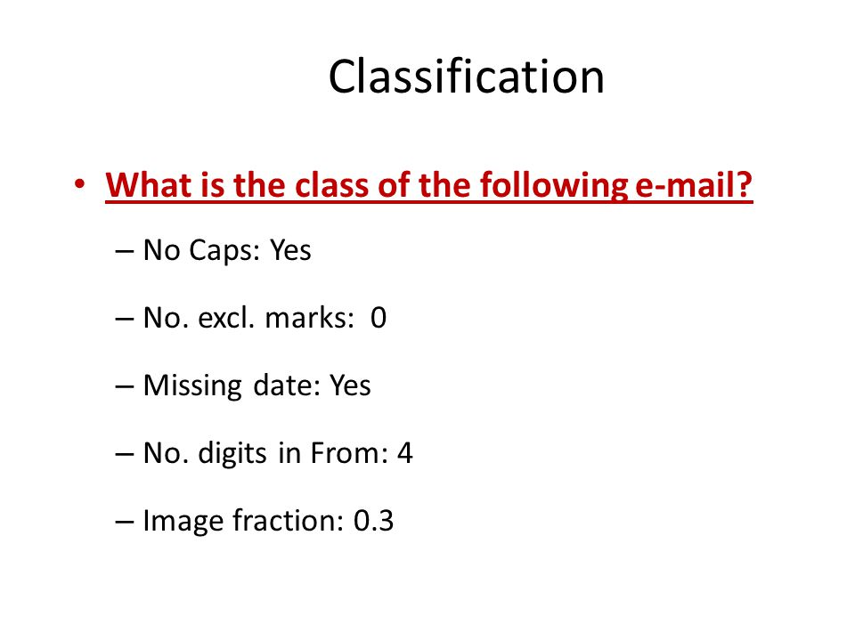Classification What is the class of the following e-mail No Caps: Yes