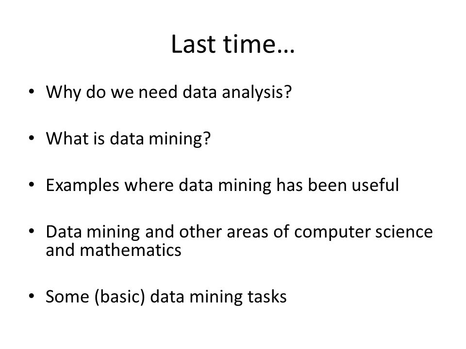 Last time… Why do we need data analysis What is data mining