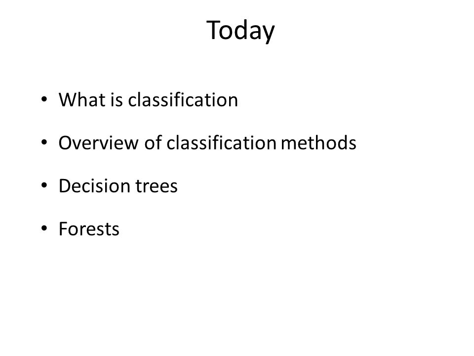 Today What is classification Overview of classification methods