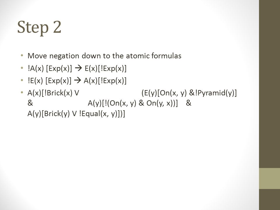 Step 2 Move negation down to the atomic formulas